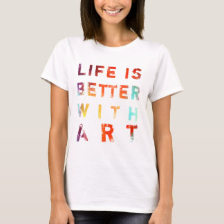 Life Is Better With Art T-Shirt