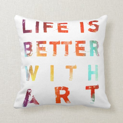 Life Is Better With Art Throw Pillows