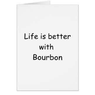 Life Is Better With Bourbon Card