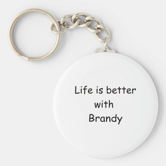 Life Is Better With Brandy Keychain