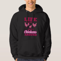 Life is better with Chickens around Hoodie