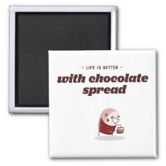 Life is better with chocolate spread magnet