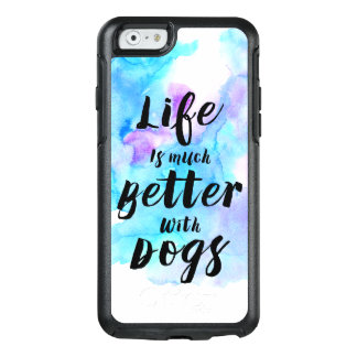 Life Is Better With Dogs Modern Text Design OtterBox iPhone 6/6s Case