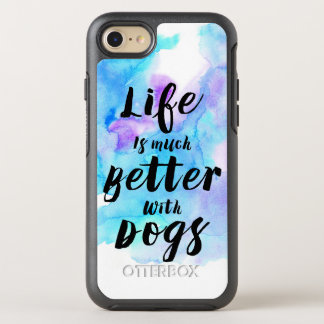 Life Is Better With Dogs Modern Text Design OtterBox Symmetry iPhone 7 Case