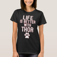 Life Is Better With Thor T-Shirt