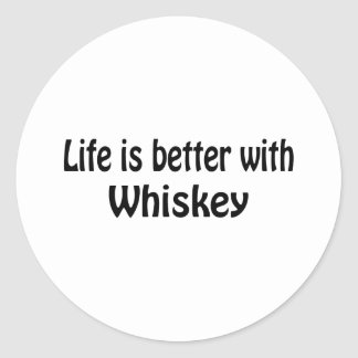 Life Is Better With Whiskey Classic Round Sticker