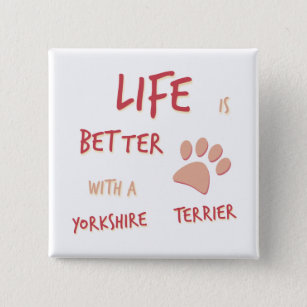 Life is Better Yorkshire Terrier Pinback Button