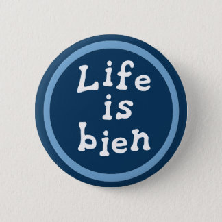 Life is bien pinback button
