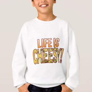 Life Is Blue Cheesy Sweatshirt