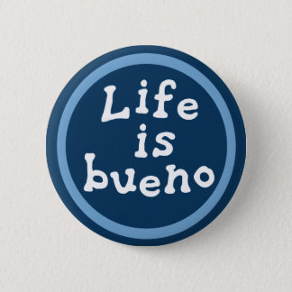 Life is bueno button