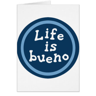 Life is bueno card