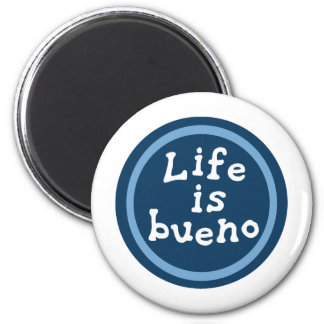 Life is bueno magnet