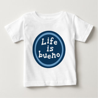 Life is bueno t shirt