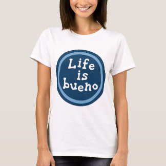 Life is bueno T-Shirt