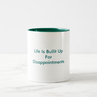 Life Is Bullit Up For Disappointments Coffee Mug