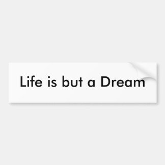 Life is but a Dream Bumper Stickers