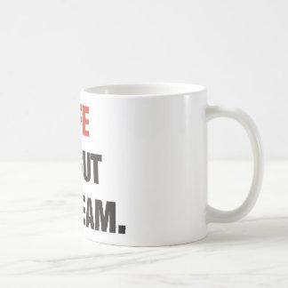 Life is but A dream Coffee Mug