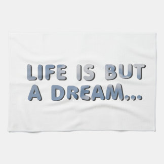 Life is but A dream Kitchen Towel
