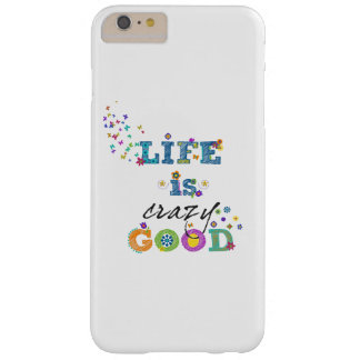 Life is Crazy Good Barely There iPhone 6 Plus Case