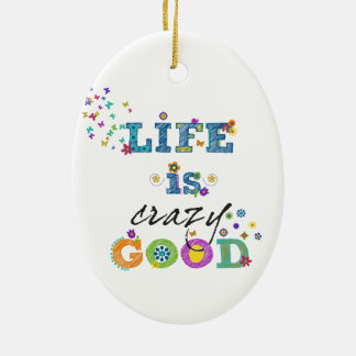 Life is Crazy Good Ceramic Ornament
