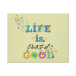 Life is Crazy Good Gallery Wrapped Canvas