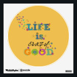 """Life is Crazy Good Wall Sticker<br><div class=""""desc"""">Hey all you optimists, take a look at the happy, colorful design on this wall decal. &quot;Life is Crazy Good&quot; celebrates all the good in life, and reminds you to be grateful. Stick this upbeat decal in your kitchen or on your bathroom mirror as a reminder to be grateful. Perfect...</div>"""