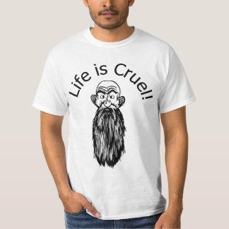 LIFE IS CRUEL T-Shirt