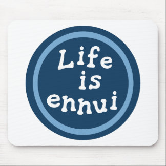 Life is ennui mouse pad