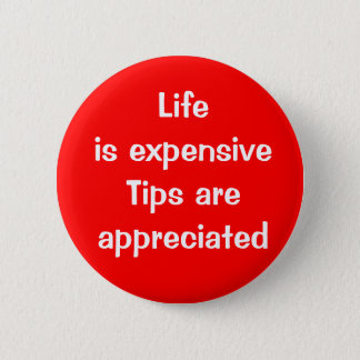 Life is expensive - Tips are appreciated Button