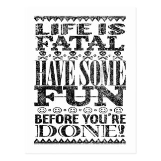 Life is Fatal – Have Some Fun Before You're Done! Postcard