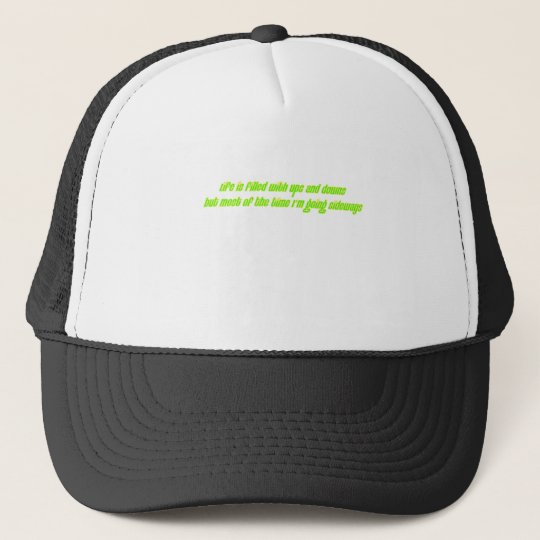 life is filled with ups and downs trucker hat