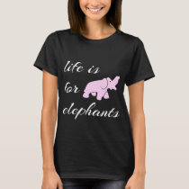Life is for Elephants Crew T-shirt