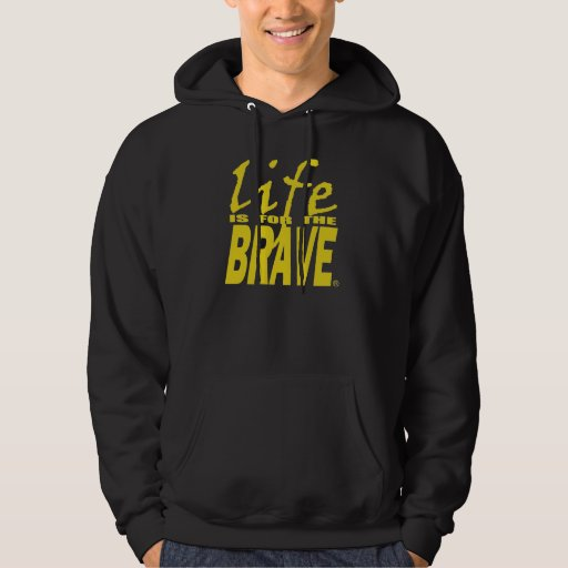 LIFE IS FOR THE BRAVE HOODED PULLOVER