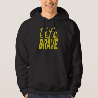 LIFE IS FOR THE BRAVE HOODIE