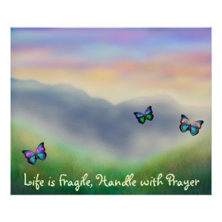 Life is Fragile Handle With Prayer Poster