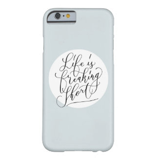 Life is freaking short barely there iPhone 6 case