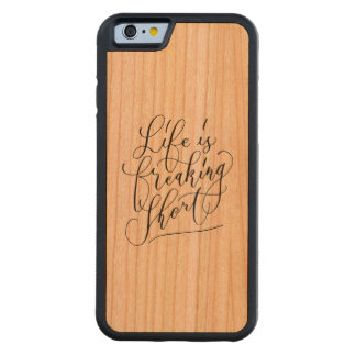 Life is freaking short carved® cherry iPhone 6 bumper