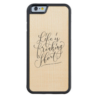 Life is freaking short carved® maple iPhone 6 bumper case