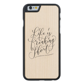 Life is freaking short carved® maple iPhone 6 slim case