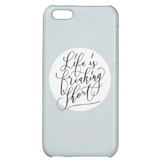 Life is freaking short cover for iPhone 5C