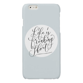 Life is freaking short glossy iPhone 6 case