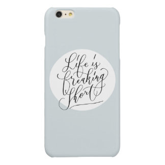 Life is freaking short glossy iPhone 6 plus case
