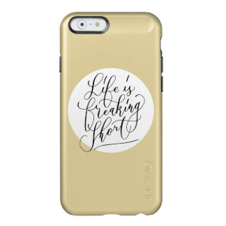 Life is freaking short incipio feather® shine iPhone 6 case