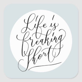 Life is freaking short square sticker