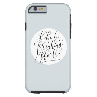 Life is freaking short tough iPhone 6 case