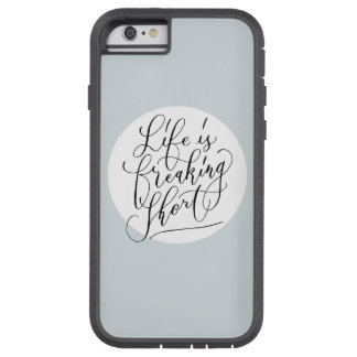 Life is freaking short tough xtreme iPhone 6 case