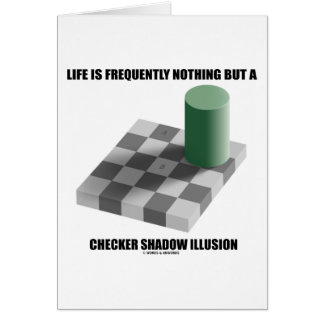 Life Is Frequently Nothing But A Checker Shadow Greeting Card