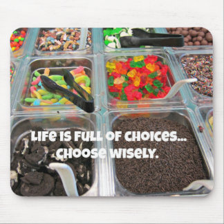 Life is full of choices..choose wisely! mouse pad
