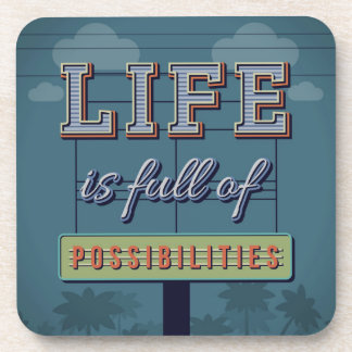 Life Is Full Of Possibilities Coaster