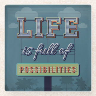 Life Is Full Of Possibilities Glass Coaster